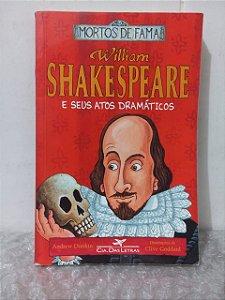 William Shakespeare e Seus Atos Dramáticos - Andrew Donkin e Clive Goddard
