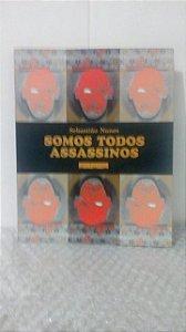 Somos Todos Assassinos - Sebastião Nunes
