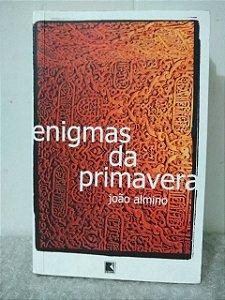 Enigmas da Primavera - João Almino
