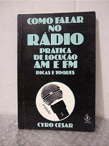 Como Falar no Rádio: Prática de Locução AM e FM - Cyro César (marcas e anotações)