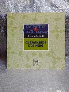 Os Brasileiros e os Índios - Márcio Santilli