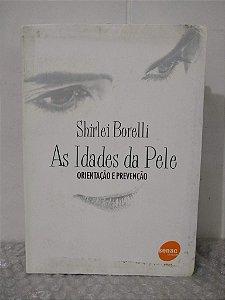As Idades da Pele: Orientação e Prevenção - Shirlei Borelli