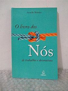 O Livro dos Nós de Trabalhos e Decorativos - Arnaldo Belmiro