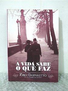 A Vida Sabe o Que Faz - Zibia Gasparetto
