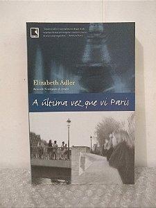 A Última Vez Que Vi Paris - Elizabeth Adler