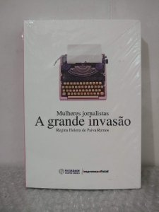 Mulheres Jornalistas: A Grande Invasão - Regina Helena de Paiva Ramos
