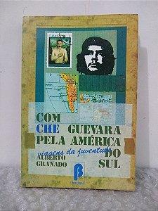 Com Che Guevara pela América do Sul - Alberto Granado