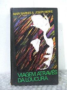 Viagem Através da Loucura - Mary Barnes & Joseph Berke