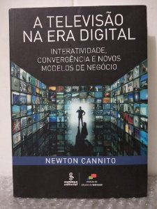 A Televisão na Era Digital - Newton Cannito
