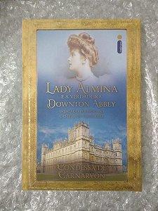 Lady Almina e a Verdadeira Downton Abbey - Condessa de Carnarvon