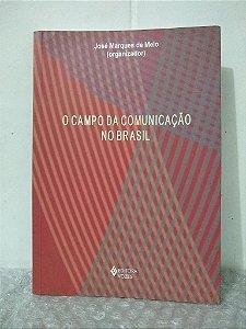 O Campo da Comunicação no Brasil - José Marques de Melo (org.)