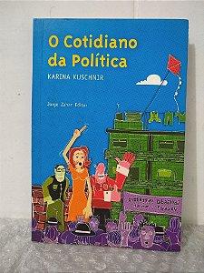 O Cotidiano da Política - Karina Kuschnir