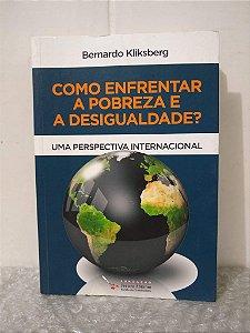 Como Enfrentar a Pobreza e a Desigualdade? - Bernardo Kliksberg
