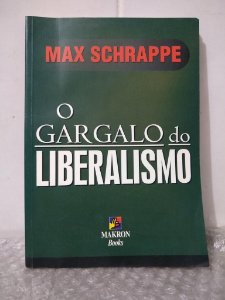 O Gargalo do Liberalismo - Max Schrappe