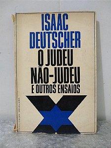 O Judeu Não-Judeu e Outros Ensaios - Isaac Deutscher