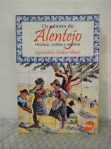 Os Sabores do Alentejo: Histórias, Vinhos e Receitas - Aguinaldo Záckia Albert