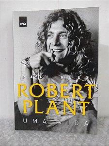 Robert Plant: Uma Vida - Paul Rees