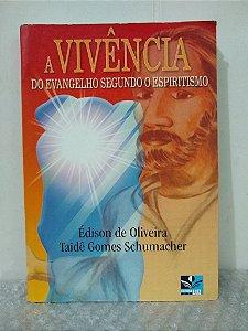 A Vivência do Evangelho Segundo o Espiritismo - Édison de Oliveira e Taidê Gomes Schumacher