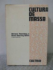 Cultura de massa - Bernard Rosenberg e David Manning White