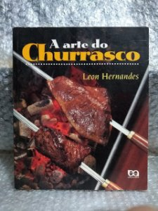 A Arte do Churrasco - Leon Hernandes