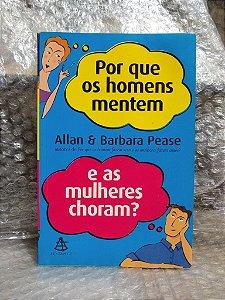Por que os Homens Mentem e as Mulheres Choram? - Allan & Barbara Pease