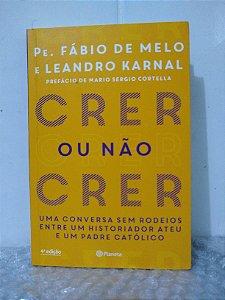 Crer ou Não Crer - Pe. Fábio de Melo e Leandro Karnal