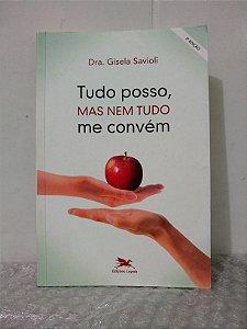 Tudo Posso, Mas nem Tudo me Convém - Dra. Gisela Savioli