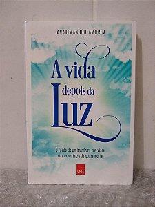 A Vida Depois da Luz - Anaximandro Amorim