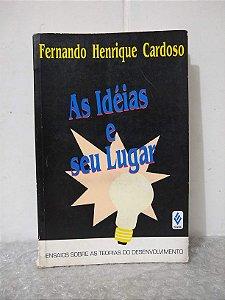 As Idéias e Seu Lugar - Fernando Henrique Cardoso