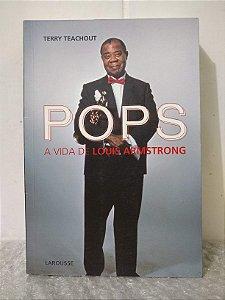 Pops: A Vida de Louis Armstrong - Terry Teachout