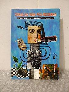Cenas da Vida Pós-Moderna - Beatriz Sarlo