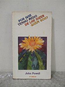 Por Que Tenho Medo de Lhe Dizer Quem Sou? - John Powell