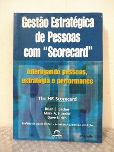 """Gestão Estratégica de Pessoas com """"Scorecard"""" - Brian E. Becker, Mark A. Huselid e Dave Ulrich"""