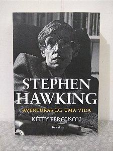 Stephen Hawking: Aventuras de Uma Vida - Kitty Ferguson