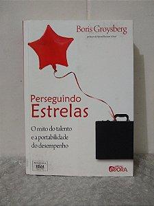 Perseguindo Estrelas - Boris Groysberg