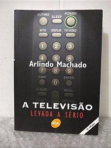 A Televisão Levada a Sério - Arlindo Machado