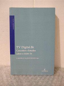 TV Digital.Br: Conceitos e Estudos Sobre o ISDB-Tb - S. Squirra e Valdecir Becker (orgs.)