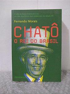Chatô: O Rei do Brasil - Fernando Morais