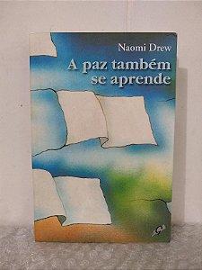 A Paz Também se Aprende - Naomi Drew