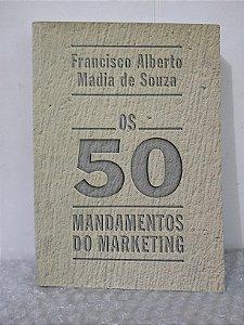 Os 50 Mandamentos do Marketing - Francisco Alberto Madia de Souza