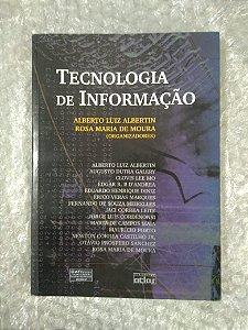 Tecnologia da Informação - Alberto Luiz Albertin e Rosa Maria de Moura