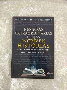 Pessoas Extraordinárias e suas Incríveis Histórias - Moisés Fry Szinifer
