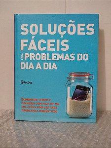 Soluções Fáceis para Problemas do Dia a Dia - Seleções Reader's Digest