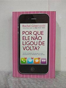 Por que Ele não Ligou Volta?  - Rachel Greenwald