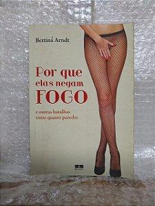Por Que Elas Negam Fogo - Bettina Arndt
