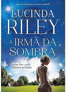A Irmã Da Sombra - 1ª Ed. A Irmã Da Sombra - Lucinda Riley
