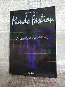 Mundo Fashion: Modelos e Bastidores - Miriam Tawil
