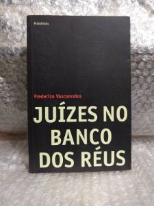 Juízes no Banco dos Réus - Frederico Vasconcelos
