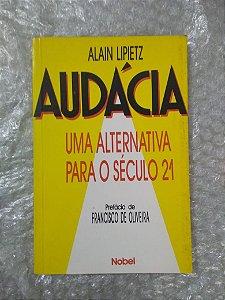Audácia Uma Alternativa Para o Século 21 - Alain Lipietz