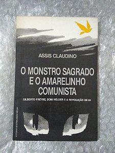 O Monstro Sagrado e o Amarelinho Comunista - Assis Claudino